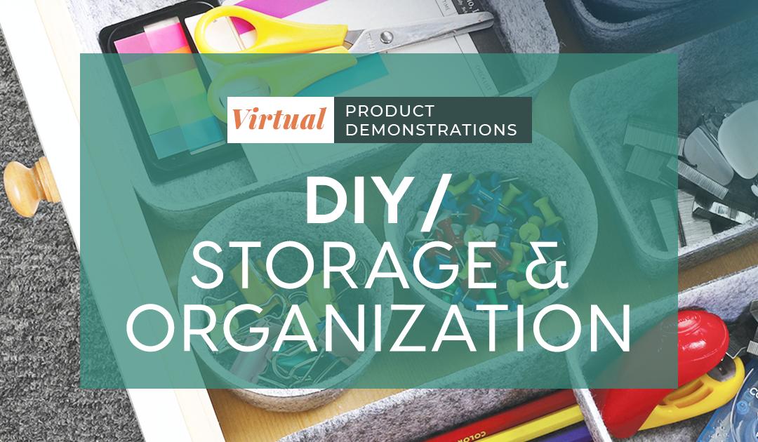 Virtual Demos: DIY/Storage & Organization